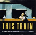 THE DANISH RADIO JAZZ ORCHESTRA This Train album cover