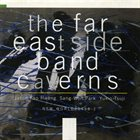 THE FAR EAST SIDE BAND Caverns album cover