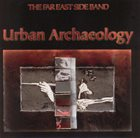 THE FAR EAST SIDE BAND Urban Archaeology album cover