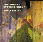 THE FONDA/STEVENS GROUP The Healing album cover