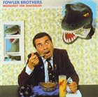 THE FOWLER BROTHERS Breakfast For Dinosaurs album cover