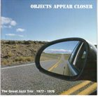 THE GREAT JAZZ TRIO Objects Appear Closer album cover