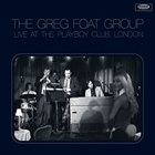 THE GREG FOAT GROUP Live at The Playboy Club, London album cover