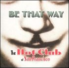THE HOT CLUB OF SAN FRANCISCO Be That Way album cover