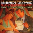 THE HOT CLUB OF SAN FRANCISCO Bohemian Maestro - Django Reinhardt and the Impressionists album cover