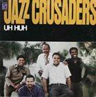 THE JAZZ CRUSADERS Uh Huh album cover