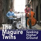 THE MAGUIRE TWINS Seeking Higher Ground album cover