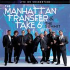 THE MANHATTAN TRANSFER The Manhattan Transfer, Take 6 ‎: The Summit - Live On Soundstage album cover