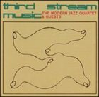 THE MODERN JAZZ QUARTET Third Stream Music (aka La Troisieme Force) album cover