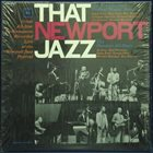 THE NEWPORT JAZZ FESTIVAL ALL-STARS / GEORGE WEIN & THE NEWPORT ALL-STARS That Newport Jazz (aka Newport Jazz Festival All-Stars) album cover