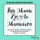 THE OAKLAND ELEMENTARY SCHOOL ARKESTRA Big Music, Little Musicians! album cover