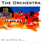 THE ORCHESTRA Not as softly as… album cover