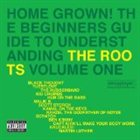 THE ROOTS Home Grown! The Beginner's Guide to Understanding The Roots, Volume 1 album cover