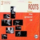 THE ROOTS The Roots From The Ground Up album cover