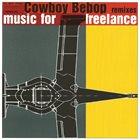 THE SEATBELTS Cowboy Bebop: Remixes - Music For Freelance album cover