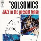 THE SOLSONICS Jazz in the Present Tense album cover