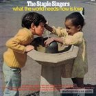 THE STAPLE SINGERS / THE STAPLES What The World Needs Now Is Love album cover