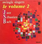 THE  SWINGLE SINGERS Jazz Sébastien Bach, Le Volume 2 (aka Back To Bach) album cover
