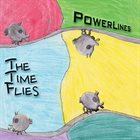 THE TIME FLIES Powerlines album cover