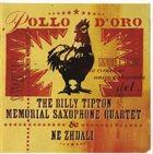 THE BILLY TIPTON MEMORIAL SAXOPHONE QUARTET / THE TIPTONS SAX QUARTET / THE TIPTONS The Billy Tipton Memorial Saxophone Quartet & Ne Zhdali : Pollo D'Oro album cover