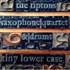 THE BILLY TIPTON MEMORIAL SAXOPHONE QUARTET / THE TIPTONS SAX QUARTET / THE TIPTONS The Tiptons Saxophone Quartet & Drums : Tiny Lower Case album cover