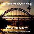 THE WEST JESMOND RHYTHM KINGS Way Up North album cover