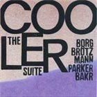 THOMAS BORGMANN Cooler Suite (with Peter Brötzmann,William Parker & Rashied Bakr) album cover