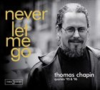 THOMAS CHAPIN Never Let Me Go: Quartets '95 and '96 album cover