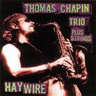 THOMAS CHAPIN Thomas Chapin Trio Plus Strings: Haywire album cover