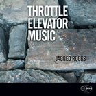 THROTTLE ELEVATOR MUSIC Jagged Rocks album cover