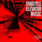 THROTTLE ELEVATOR MUSIC Throttle Elevator Music album cover