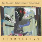 THUMBSCREW Mary Halvorson, Michael Formanek, Tomas Fujiwara : Thumbscrew album cover