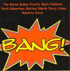 TIM BERNE The Bang – Tim Berne, Bobby Previte, Mark Feldman, Herb Robertson, Matteo Ederle, Percy Jones, Roberto Zorzi album cover