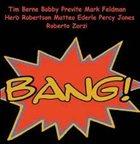 TIM BERNE The Bang – Tim Berne, Bobby Previte, Mark Feldman, Herb Robertson, Matteo Ederle, Percy Jones, Roberto Zorzi album cover