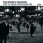 TIM BERNE You've Been Watching Me album cover
