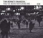TIM BERNE Tim Berne's Snakeoil ‎: You've Been Watching Me album cover