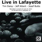 TIM DAISY Tim Daisy - Jeff Albert - Josef Butts : Live In Lafayette album cover