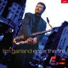 TIM GARLAND Enter the Fire album cover