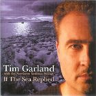 TIM GARLAND If The Sea Replied album cover