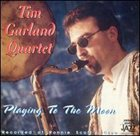 TIM GARLAND Playing to the Moon album cover