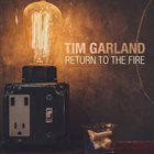TIM GARLAND Return to the Fire album cover