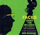 TIM HAGANS Tim Hagans & NDR Bigband : Faces Under the Influence, A Jazz Tribute to John Cassavetes album cover