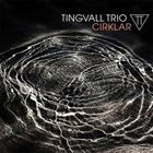 TINGVALL TRIO / MARTIN TINGVALL Cirklar album cover