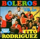 TITO RODRIGUEZ Boleros With Love album cover