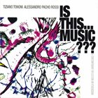 TIZIANO TONONI Tiziano Tononi, Alessandro Pacho Rossi : Is This... Music??? (A Contemporary Reflection On Percussion) album cover