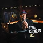 TODD COCHRAN Todd Cochran TC3 : Then and Again, Here and Now album cover