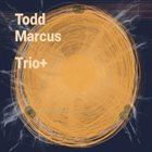 TODD MARCUS Trio+ album cover