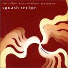 TOM ARTHURS Tom Arthurs, Bruce McKinnon, Joe Sorbara : Squash Recipe album cover