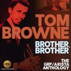 TOM BROWNE Brother, Brother - The GRP / Arista Anthology album cover