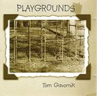TOM GAVORNIK Playgrounds album cover